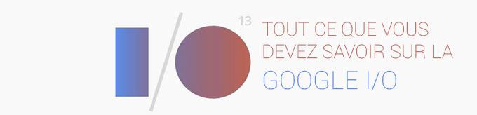 Google I/O 2013 : Tout ce que vous devez savoir !