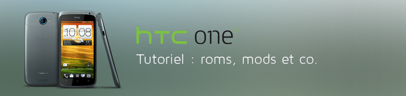 HTC One S : les tutos (Root, ROM, Recovery…)