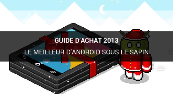 Guides d'achat 2013 : le meilleur d'Android sous le sapin