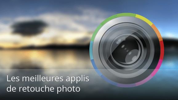 Notre sélection des meilleures applications de retouche photo