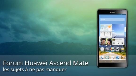Forum Huawei Ascend Mate : les sujets à ne pas manquer