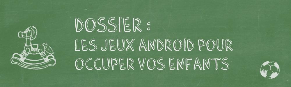 Les meilleurs jeux pour smartphones et tablettes Android pour occuper vos enfants