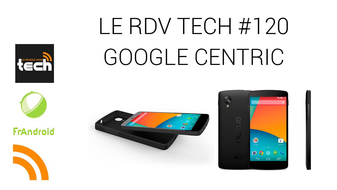 Le RDV Tech : Google Centric, Nexus 5, Ara, Samsung, etc.