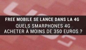 Six smartphones 4G à moins de 350 euros pour accompagner un forfait sans engagement
