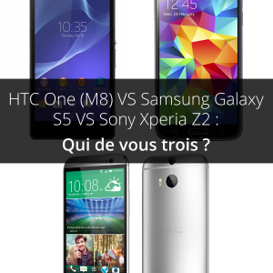 HTC One (M8) vs Galaxy S5 vs Sony Xperia Z2, le trio au sommet