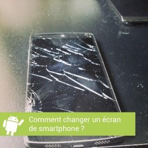 Tutoriel : Comment changer un écran de smartphone soi-même ?