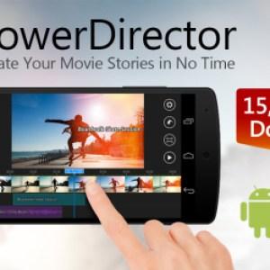 PowerDirector devient le premier éditeur vidéo sous Android à supporter la 4K