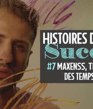 maxenss-histoires-succes